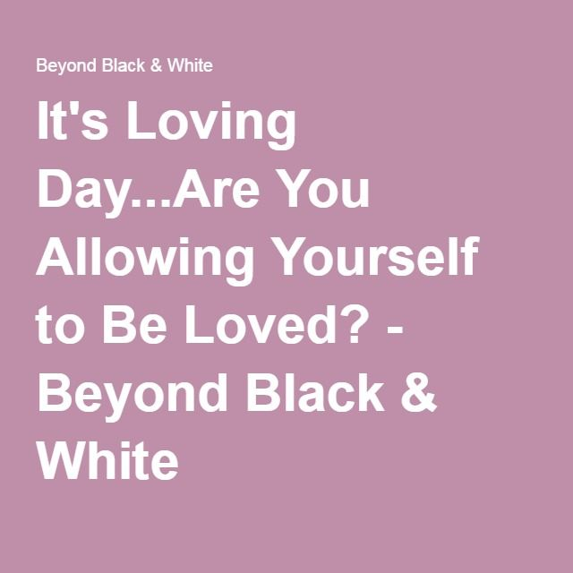 It's Loving Day...Are You Allowing Yourself to Be Loved? - Beyond Black & White