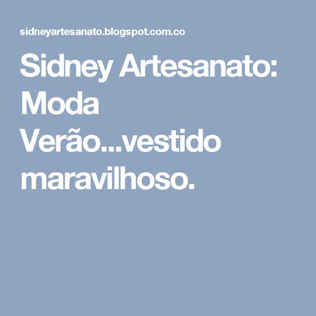 Sidney Artesanato: Moda Verão...vestido maravilhoso.