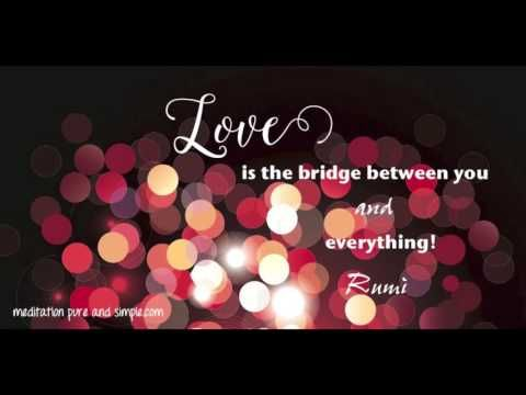 Love is the Bridge between you and everything! #90InspirationalSeconds www.meditationsimple.com