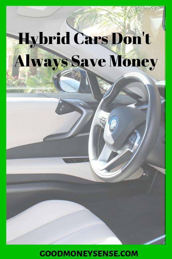 Hybrid Cars May Not Save You Money Hybrid Car Money Sense Car