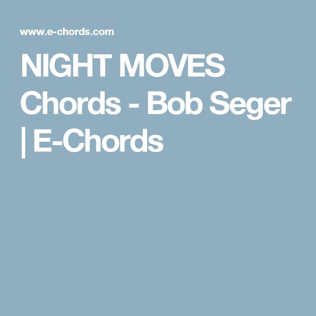 NIGHT MOVES Chords - Bob Seger | E-Chords | m u s i c | Pinterest ...