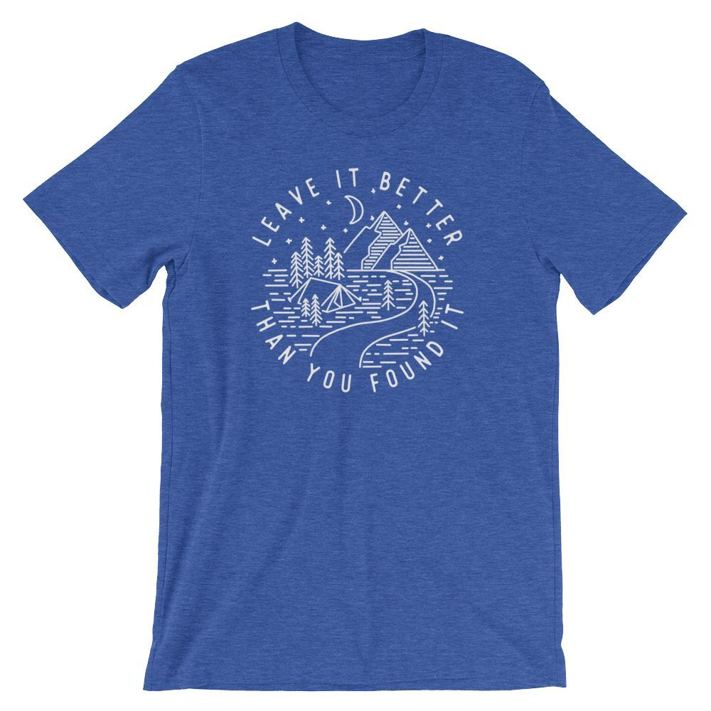 Leave it better than you found it unisex short sleeve tee short
