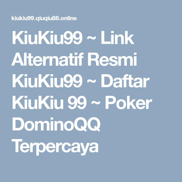 Kiukiu99 Link Alternatif Resmi Kiukiu99 Daftar Kiukiu 99 Poker Dominoqq Terpercaya