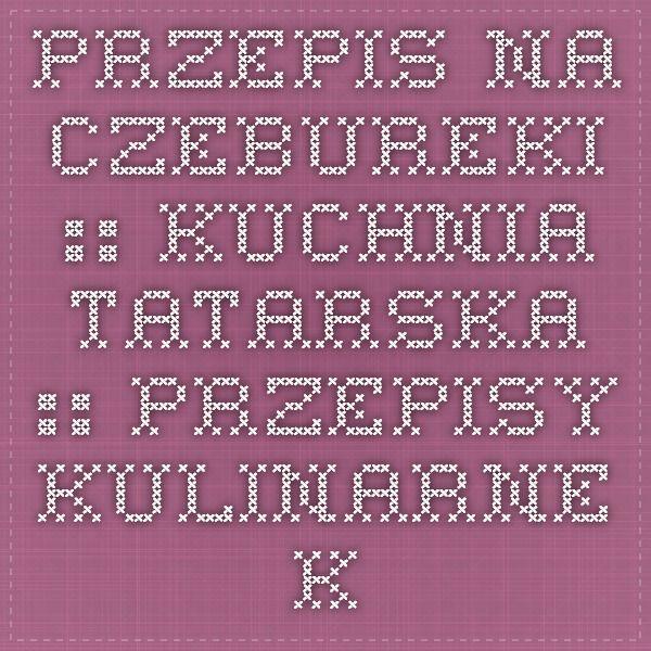 Przepis Na Czebureki Kuchnia Tatarska Przepisy Kulinarne Kuchni Wschodniej Czeburieki Czieburieki Krym Math Recipes Math Equations