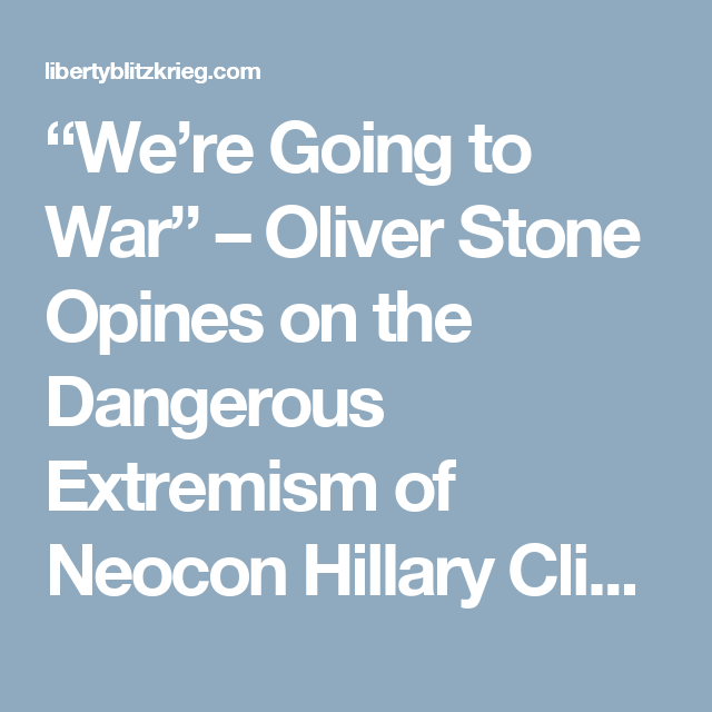 """""""We're Going to War"""" – Oliver Stone Opines on the Dangerous Extremism of Neocon Hillary Clinton 