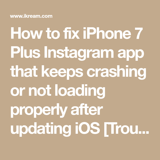 How to fix iPhone 7 Plus Instagram app that keeps crashing