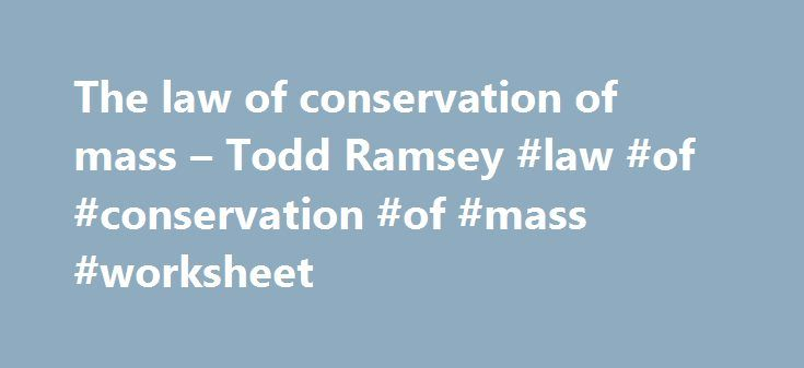 The Law Of Conservation Of Mass Todd Ramsey Law Of Conservation