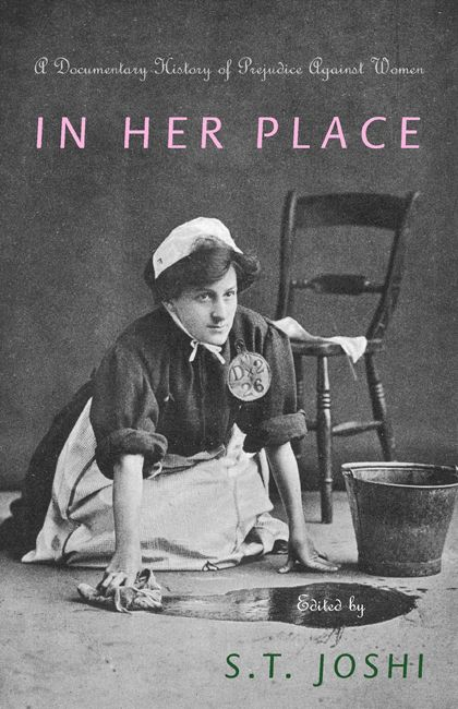 In Her Place A Documentary History Of Prejudice Against Women Edited By S T Joshi National Women S History Month Documentaries Womens History Month