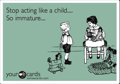 acting immature quotes