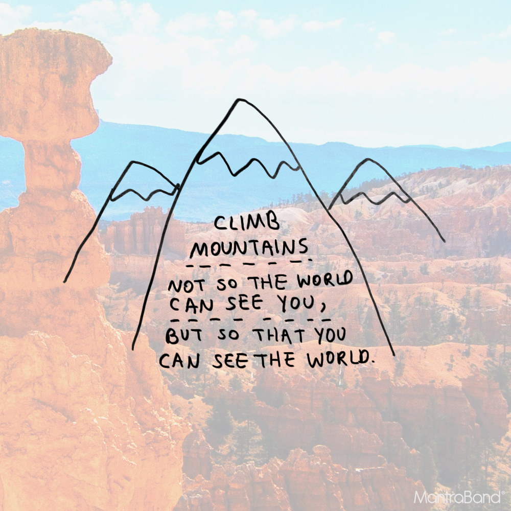 Climb Mountians Not So The World Can See You But So That You Can See T Climbing Quotes Nature Quotes Rock Climbing Quotes