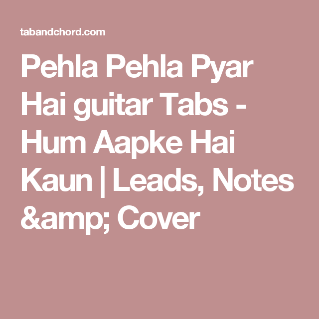 Pehla Pehla Pyar Hai guitar Tabs - Hum Aapke Hai Kaun   Leads, Notes ...