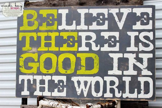 Believe There Is Good In The World-Be The Good Quote Sign