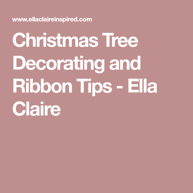 Christmas Tree Decorating and Ribbon Tips - Ella Claire