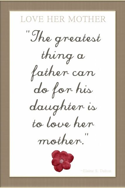 Love Your Daughter Quotes Fathers Love Your Daughter's Mother Extraordinary Love Quotes For Your Daughter