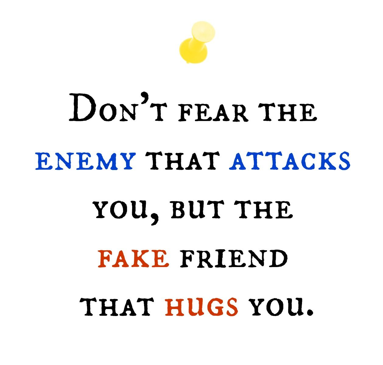 Don T Fear The Enemy That Attacks You But The Fake Friend That Hugs You Quote