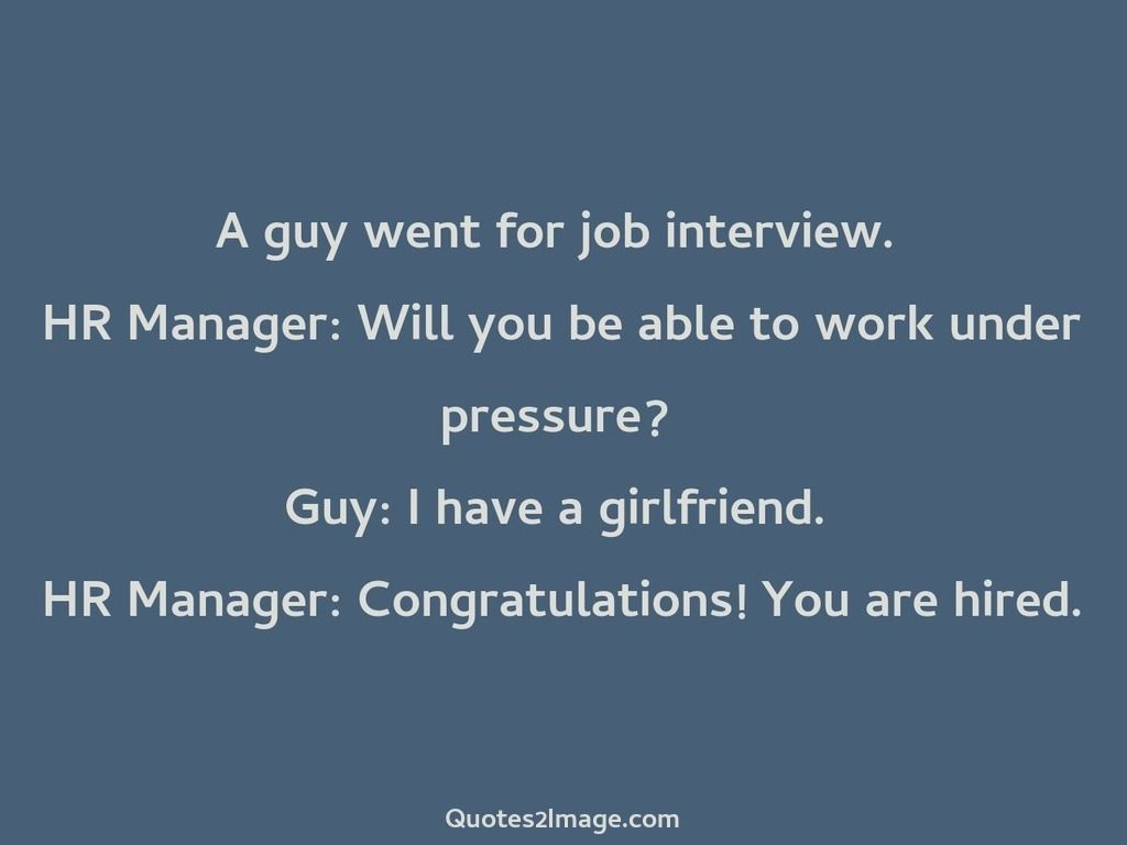 A Guy Went For Job Funny Quotes 2 Image Job Humor Funny Quotes Funny Images With Quotes