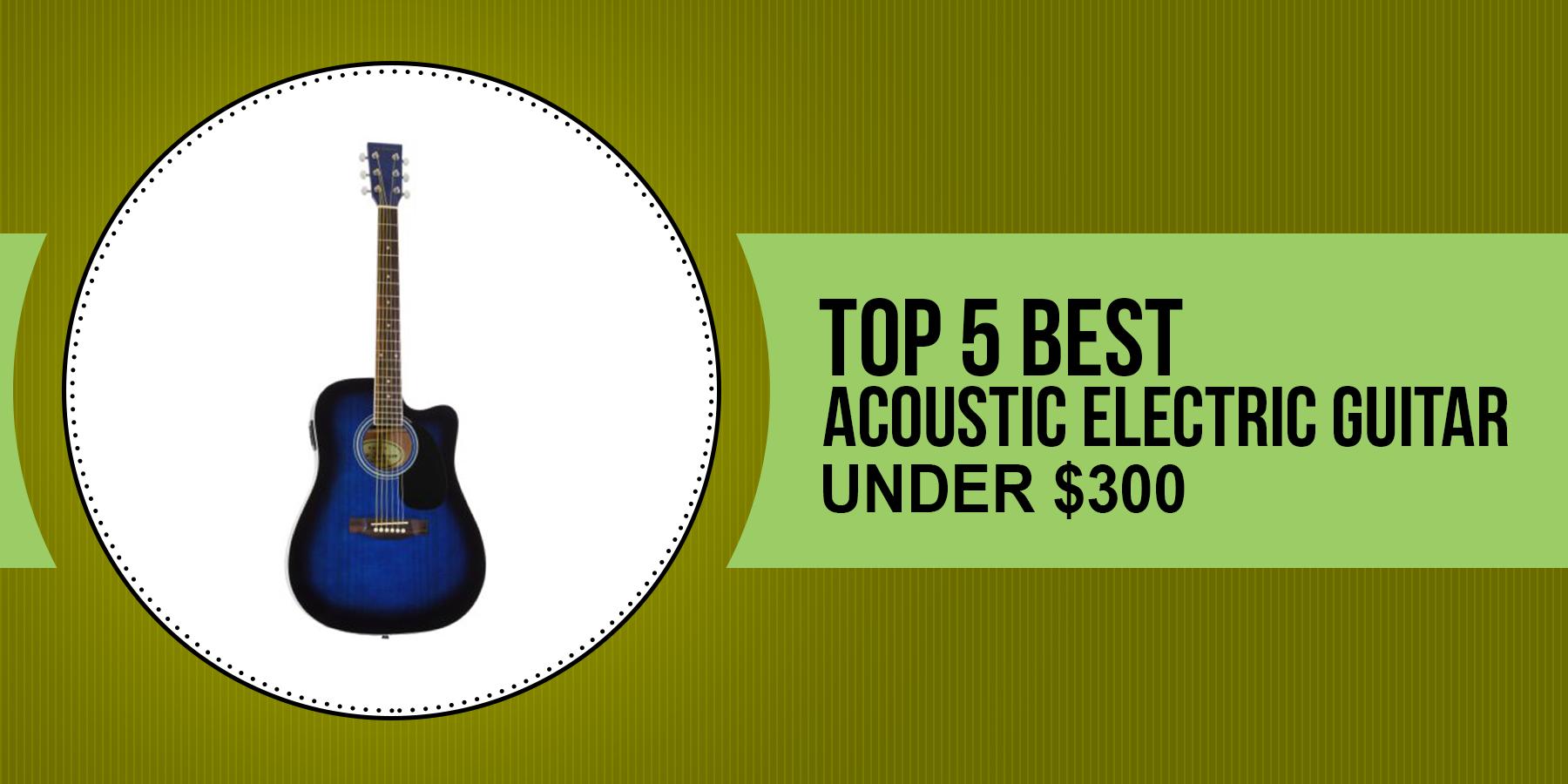 Best Acoustic Electric Guitar Under 300 Guitar Best Acoustic Electric Guitar Electric Guitar