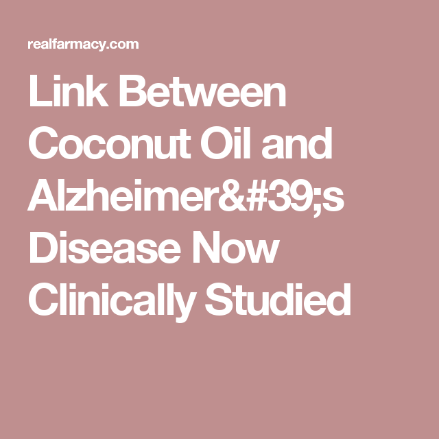 Link Between Coconut Oil And Alzheimers Disease Now Clinically