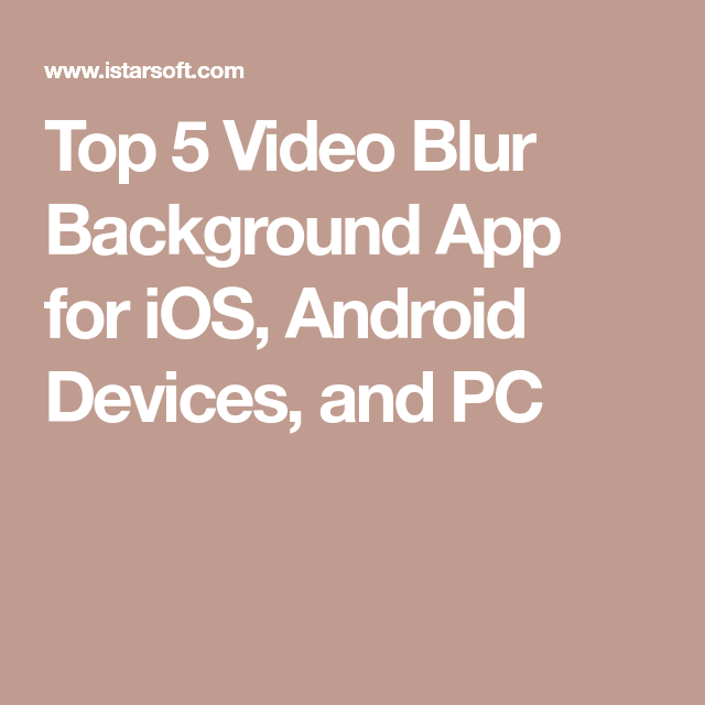 Top 5 Video Blur Background App for iOS, Android Devices