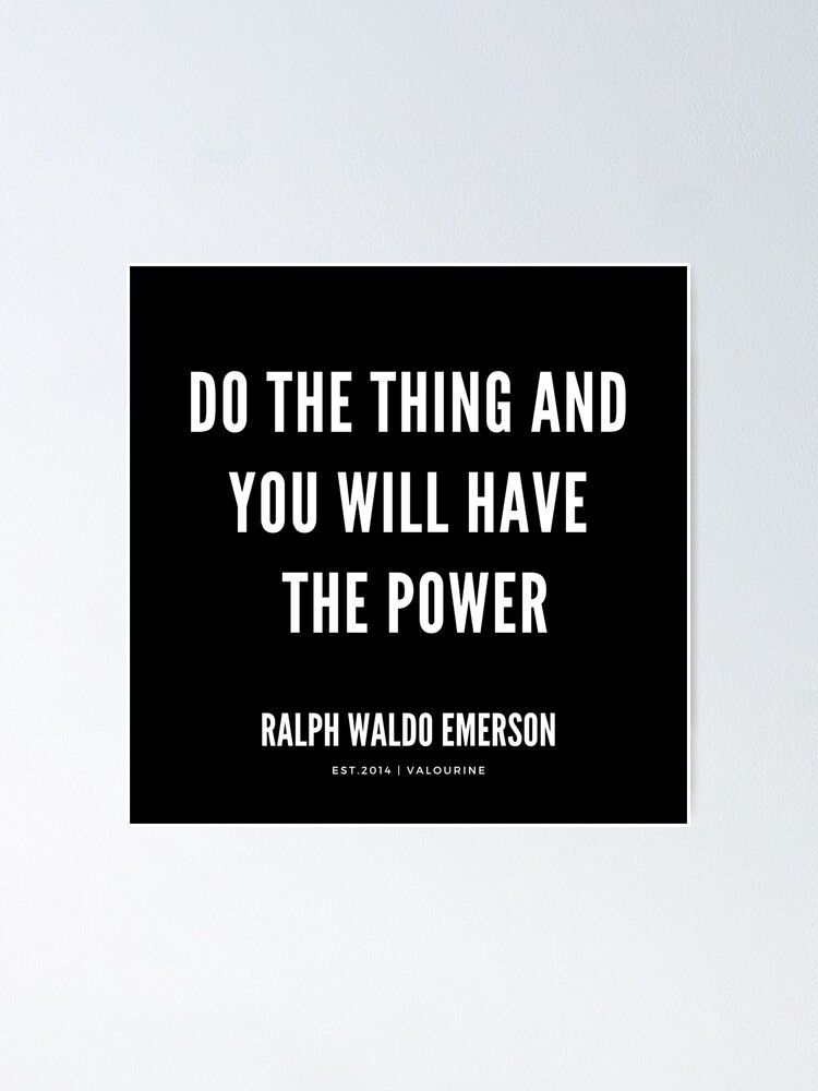 Do the thing and you will have the power.|Ralph Waldo Emerson Quotes Poster by QuotesGalore