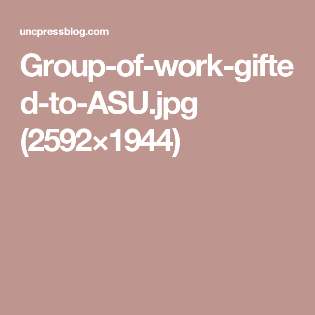 Group-of-work-gifted-to-ASU.jpg (2592×1944)