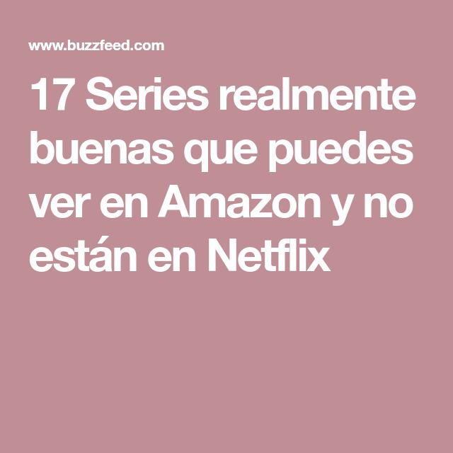 17 Series Realmente Buenas Que Puedes Ver En Amazon Prime Y No Están En Netflix En Netflix Netflix Lista De Películas