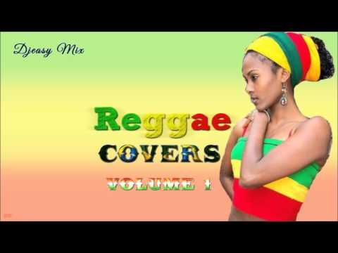 Reggae Covers (Pop,R&B and Country Inna Reggae) Vol 1 mix by Djeasy