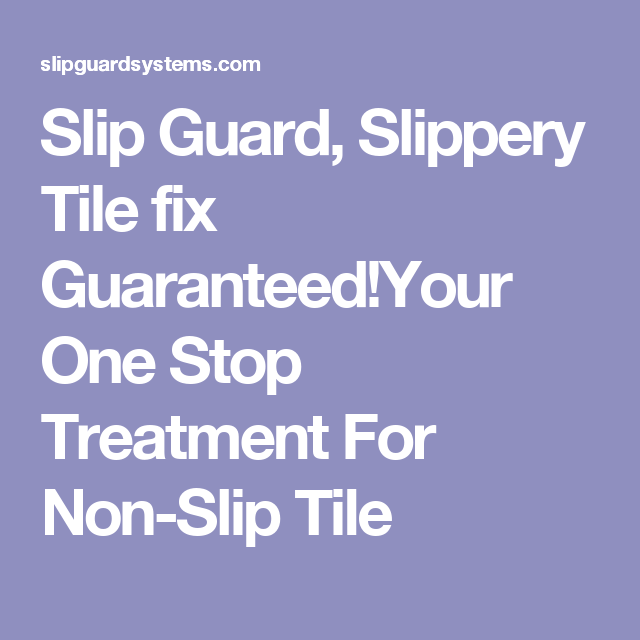 Slip Guard Slippery Tile Fix GuaranteedYour One Stop Treatment For - Slippery floor tiles fix