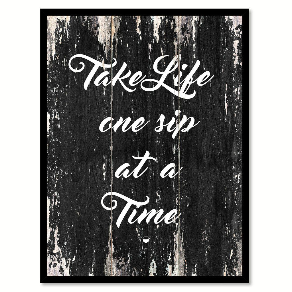 Take Life One Sip At A Time Quote Saying Canvas Print With Picture Frame