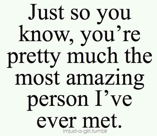 Amazing Person: You're The Most Amazing Person I Have Ever Met.