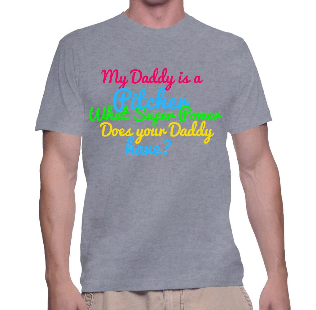 My Daddy Is A Pitcher What Super Power Does Your Daddy Have? T-Shirt