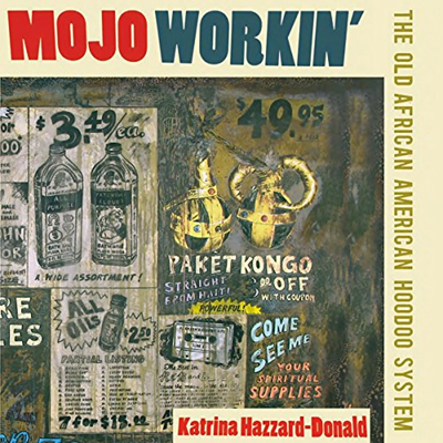 2018 Mojo Workin The Old African American Hoodoo System By Katrina Hazzard Donald University Press Audiobooks History Books Old Things African