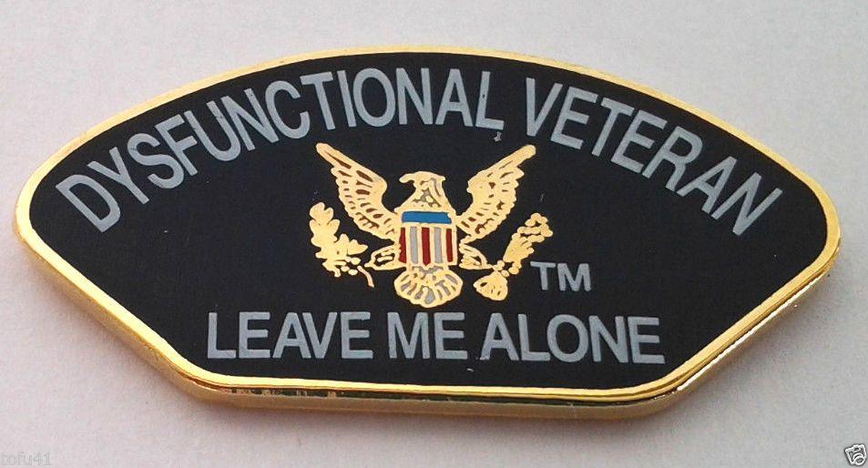 DYSFUNCTIONAL VETERAN LEAVE ME ALONE  Military Veteran Hat Pin 14537 HO
