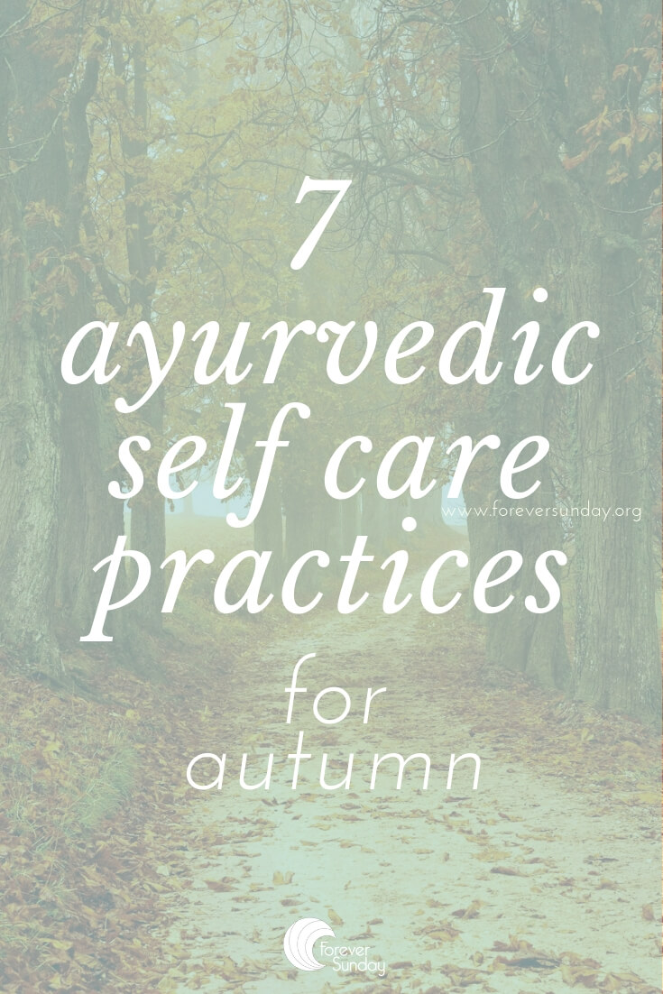 7 ayurvedic self care practices for autumn – ForeverSunday
