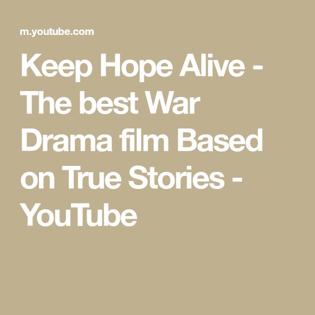 Keep Hope Alive The Best War Drama Film Based On True Stories Youtube True Stories Film Base Drama Film