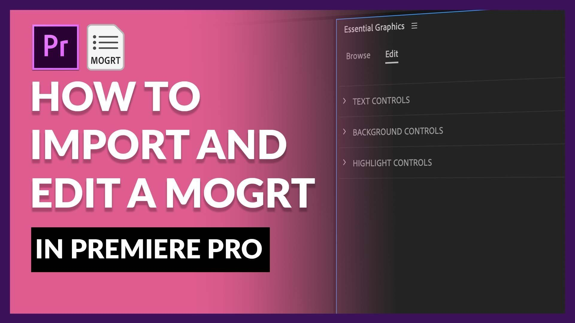 How To Import And Edit A Mogrt In Premiere Pro Motion Graphics Templates Are An Easy Way To Add Professionally Made Intros And Animated Graphics To Any Video C