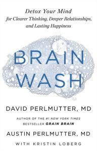 Brain Wash: Detox Your Mind for Clearer Thinking, Deeper Relationships, and Lasting Happiness|Hardcover