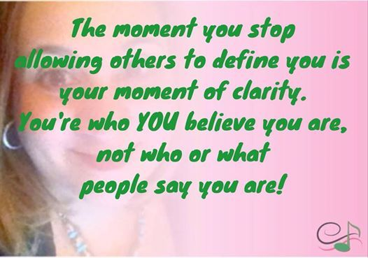 When you don't allow others to define you, you experience a moment of clarity.  You're who YOU believe you are, not what others say you are. #carolsnotes