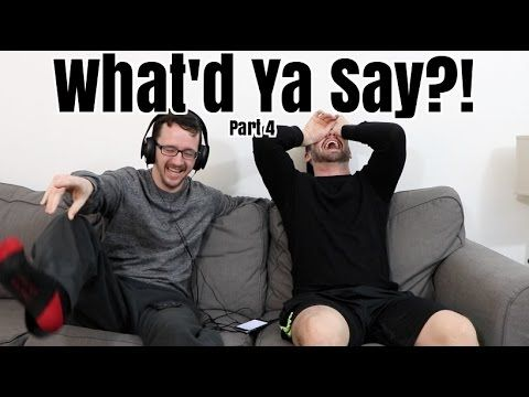 What'd Ya Say?! Pt 4