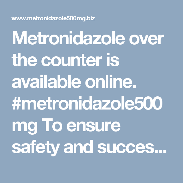 Metronidazole over the counter is available online. #metronidazole500mg To ensure safety and success of the treatment follow the instructions provided in this review of the antibiotic. http://www.metronidazole500mg.biz/over-the-counter/