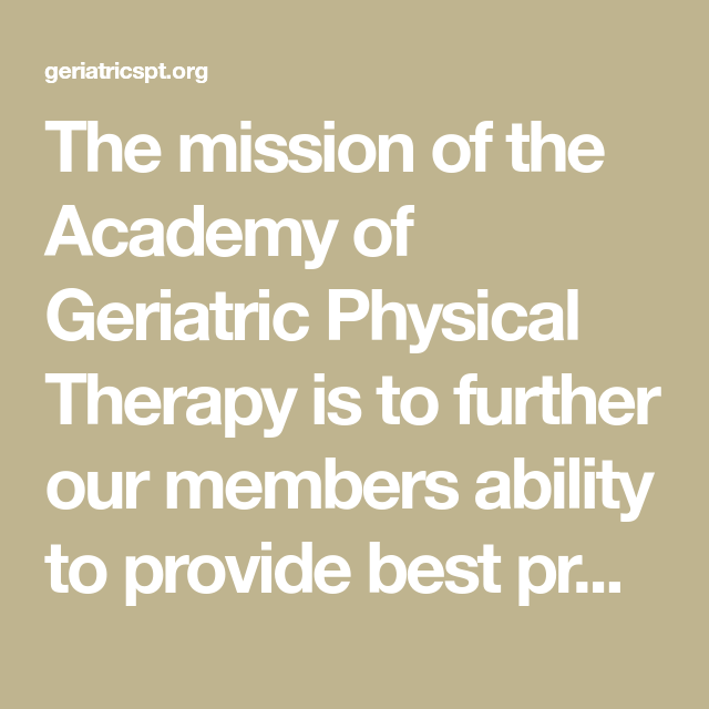 The Mission Of The Academy Of Geriatric Physical Therapy Is To Further Our Members Physical Therapist Assistant Competency Based Education Continuing Education