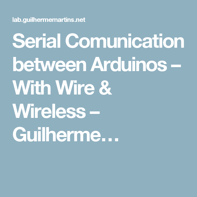 Serial Comunication between Arduinos – With Wire & Wireless ...