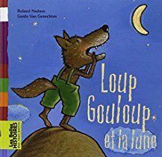 Loup Gouloup Et La Lune Loup Livre Le Loup Lune