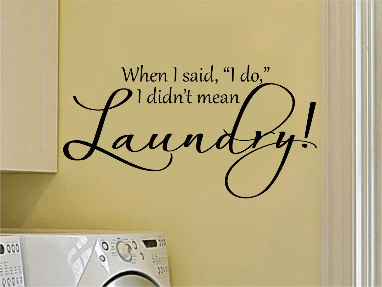 Laundry Room Decal - Laundry Room Decor - When I Said I Do I Didn\'t ...