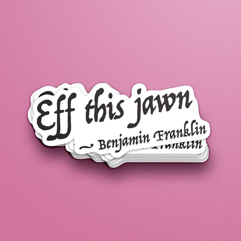 Vinyl Eff This Jawn Benjamin Franklin Sticker Etsy In 2020 Benjamin Franklin Ben Franklin Quotes Sticker Maker