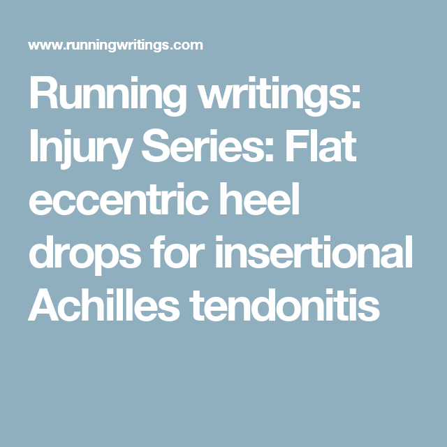 Running writings: Injury Series: Flat eccentric heel drops for insertional Achilles tendonitis