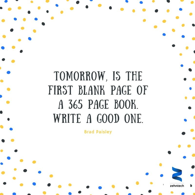 Tomorrow Is The First Blank Page Of A 365 Page Book Write A Good One Motivation Inspiration Zehntech Technology Innovation Digitaltransformation