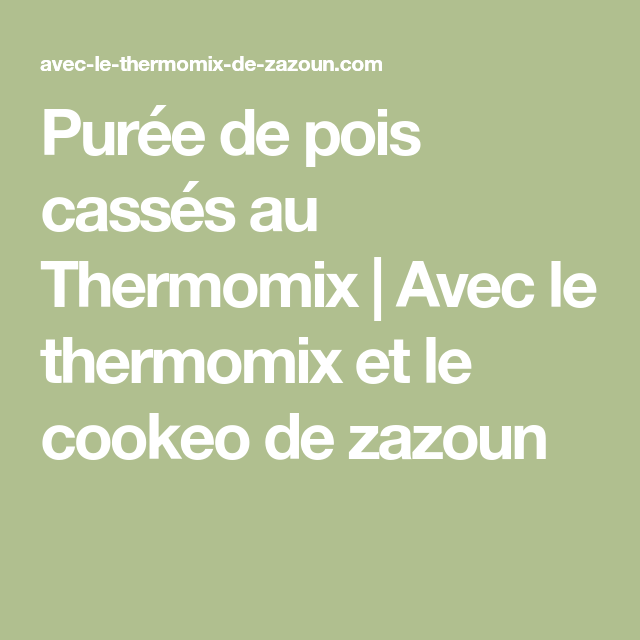 Puree De Pois Casses Au Thermomix Avec Le Thermomix Et Le Cookeo