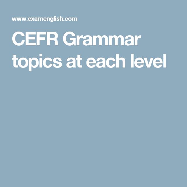 CEFR Grammar topics at each level | ESL | Grammar, English