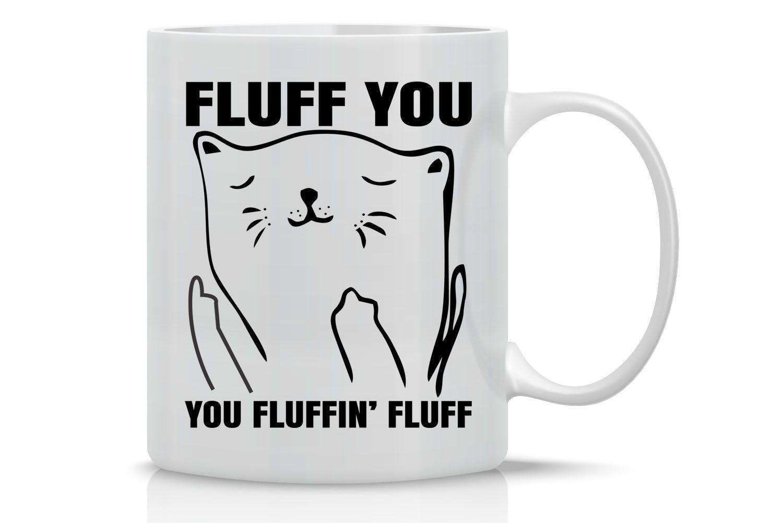 Cat Toys Interactive Fluff You You Fluffin Fluff Funny Grumpy Cat Mug 11oz Coffee Mug Perfect Gift For M Cat Mom Gifts Grumpy Cat Mug Cat Lover Gifts